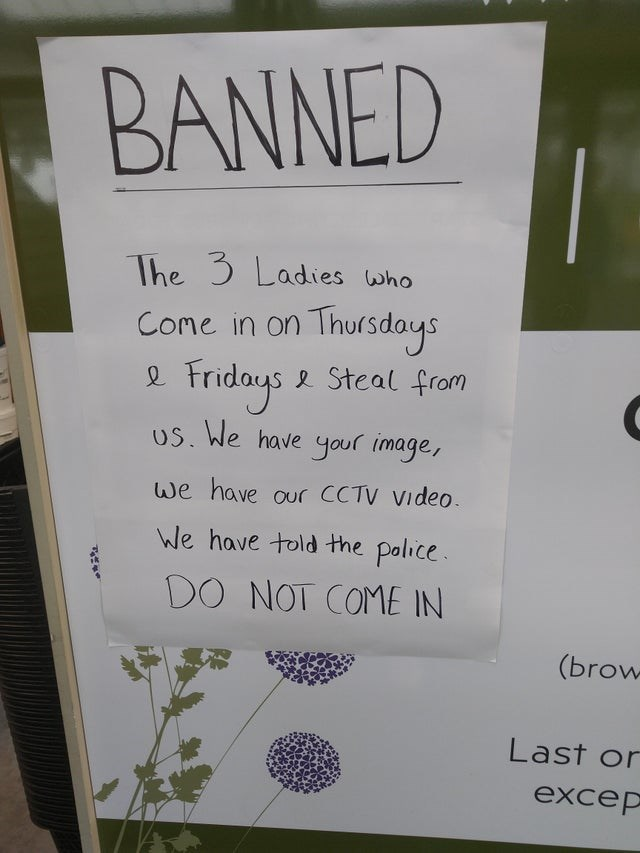 Text - BANNED The 3 Ladies who Cone in on Thursdays e Fridays e Steal from Us. We have your image, we have our CCTV Video. We have told the police. DO NOT COME IN (brow Last or excep