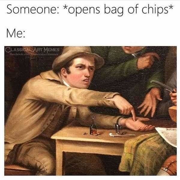 Art - Someone: *opens bag of chips* Me: CLASSICAL ART MEMES hieebook.coclanaicalarimeme