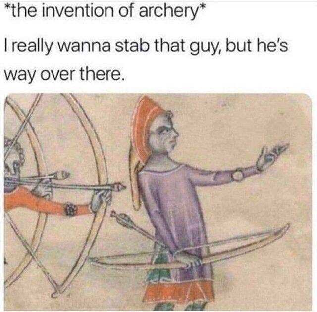 Text - *the invention of archery* I really wanna stab that guy, but he's way over there.