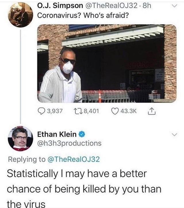 Funny meme about oj simpson and coronavirus | coronavirus? who's afraid? ethan klein statistically i may have a better chance of being killed by you than the virus