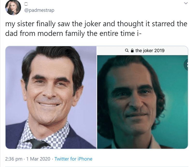 Face - @padmestrap my sister finally saw the joker and thought it starred the dad from modern family the entire time i- Q A the joker 2019 2:36 pm · 1 Mar 2020 · Twitter for iPhone