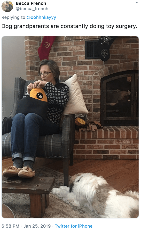 Sitting - Becca French @becca_french Replying to @oohhhkayyy Dog grandparents are constantly doing toy surgery. 6:58 PM · Jan 25, 2019 · Twitter for iPhone <>