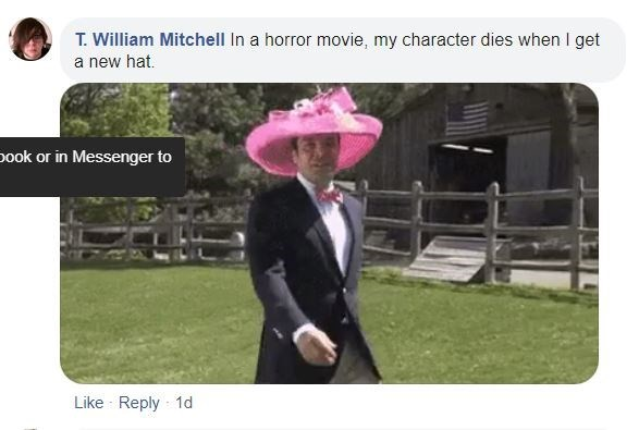 Photo caption - T. William Mitchell In a horror movie, my character dies when I get a new hat. book or in Messenger to Like Reply 1d