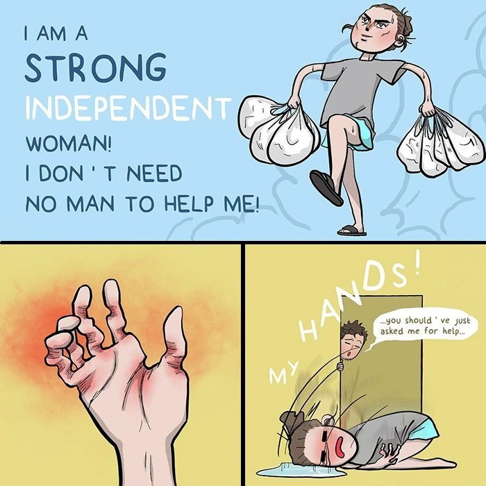 Cartoon - I AM A STRONG INDEPENDENT, WOMAN! I DON 'T NEED NO MAN TO HELP ME! DS you should ' ve Just asked me for help. byANOST MY