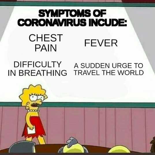 Cartoon - SYMPTOMS OF CORONAVIRUS INCUDE: CHEST PAIN FEVER DIFFICULTY A SUDDEN URGE TO IN BREATHING TRAVEL THE WORLD