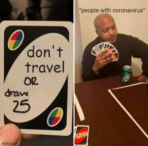 Games - *people with coronavirus* don't travel OR draw 25 UNO imgflip.com