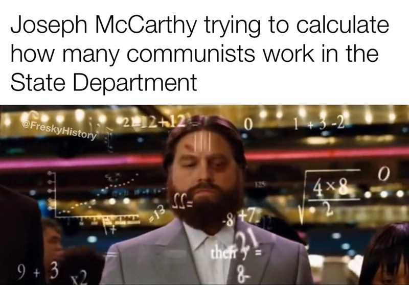 Photo caption - Joseph McCarthy trying to calculate how many communists work in the State Department @FreskyHistory 2+12 1+3-2 4x8 -13 -8 +7 9 + 3 v2 thery =