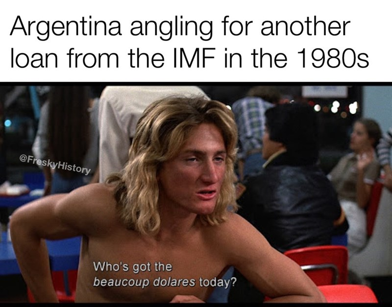 Photo caption - Argentina angling for another loan from the IMF in the 1980s @FreskyHistory Who's got the beaucoup dolares today?