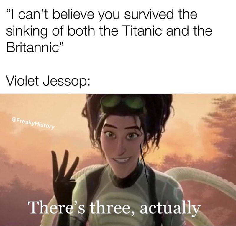 """Text - """"I can't believe you survived the sinking of both the Titanic and the Britannic"""" Violet Jessop: @FreskyHistory There's three, actually"""