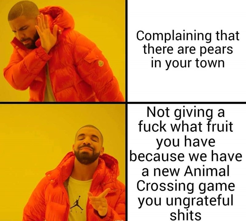 Text - Complaining that there are pears in your town Not giving a fuck what fruit you have because we have a new Animal Crossing game you ungrateful shits