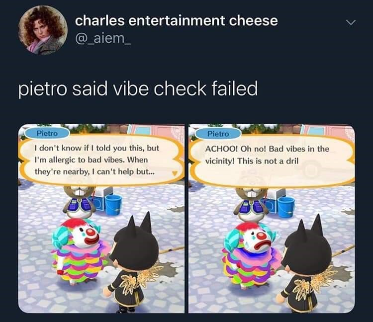Cartoon - charles entertainment cheese @_aiem_ pietro said vibe check failed Pietro Pietro I don't know if I told you this, but I'm allergic to bad vibes. When they're nearby, I can't help but. ACHOO! Oh no! Bad vibes in the vicinity! This is not a dril