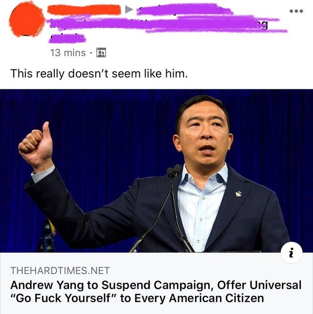"""Spokesperson - ng 13 mins · This really doesn't seem like him. THEHARDTIMES.NET Andrew Yang to Suspend Campaign, Offer Universal """"Go Fuck Yourself"""" to Every American Citizen"""