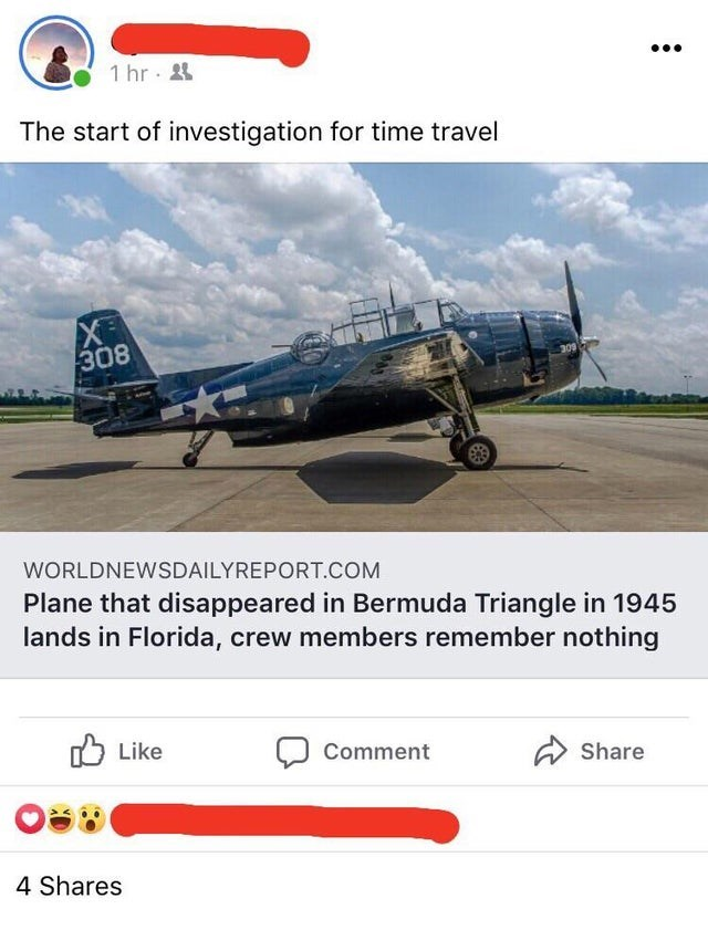 Airplane - 1 hr . 4 The start of investigation for time travel 308 309 WORLDNEWSDAILYREPORT.COM Plane that disappeared in Bermuda Triangle in 1945 lands in Florida, crew members remember nothing O Like Comment Share 4 Shares