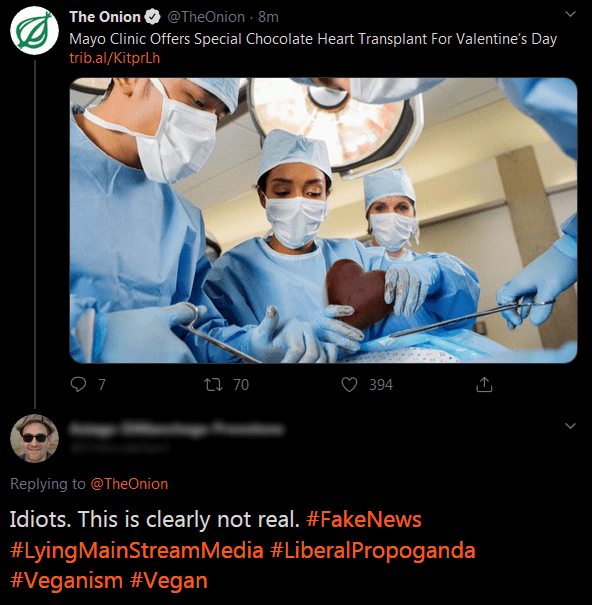 Product - The Onion @TheOnion · 8m Mayo Clinic Offers Special Chocolate Heart Transplant For Valentine's Day trib.al/KitprLh 27 70 394 Replying to @TheOnion Idiots. This is clearly not real. #FakeNews #LyingMainStreamMedia #LiberalPropoganda #Veganism #Vegan