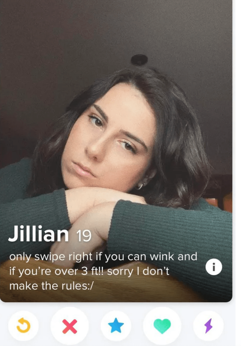 Text - Jillian 19 only swipe right if you can wink and if you're over 3 ft!! sorry I don't make the rules:/