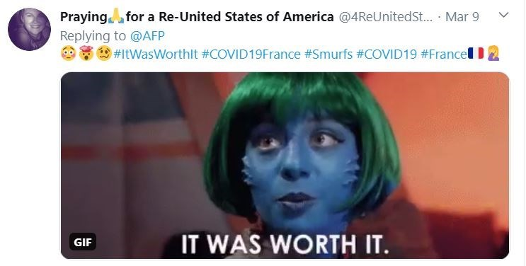 Face - Praying for a Re-United States of America @4ReUnitedSt. Mar 9 Replying to @AFP #ItWasWorthlt #COVID19France #Smurfs #COVID19 #Francel IT WAS WORTH IT. GIF