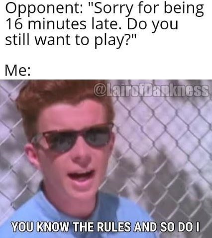 """Eyewear - Opponent: """"Sorry for being 16 minutes late. Do you still want to play?"""" Me: @lairofbankness YOU KNOW THE RULES AND SO DO I"""