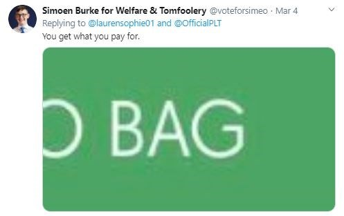 Green - Simoen Burke for Welfare & Tomfoolery @voteforsimeo Mar 4 Replying to @laurensophie01 and @OfficialPLT You get what you pay for. BAC