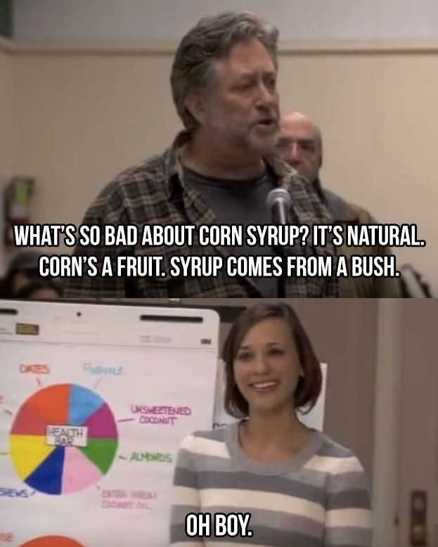 Job - WHAT'S SO BAD ABOUT CORN SYRUP? IT'S NATURAL. CORN'S A FRUIT. SYRUP COMES FROM A BUSH. DAES UNSHEETENED COOONT HEACTH BAR AMENDS ENTR OH BOY. SE