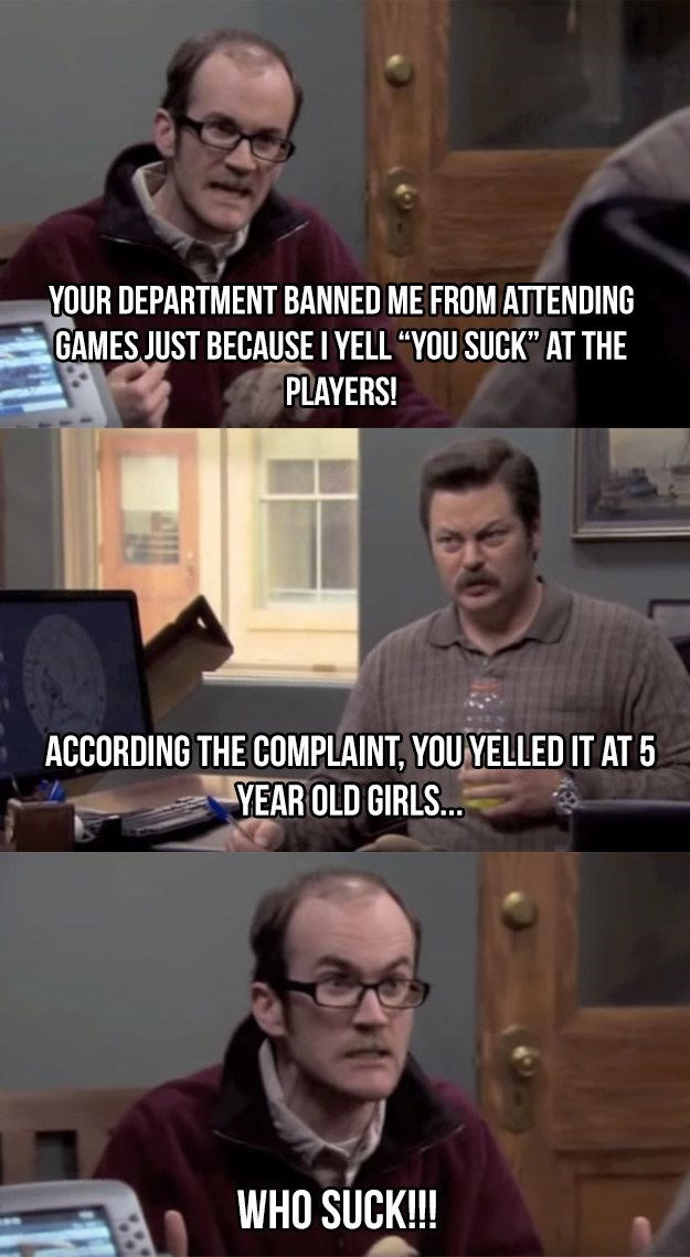 """Facial expression - YOUR DEPARTMENT BANNED ME FROM ATTENDING GAMES JUST BECAUSE I YELL """"YOU SUCK"""" AT THE PLAYERS! ACCORDING THE COMPLAINT, YOU YELLED IT AT 5 YEAR OLD GIRLS. WHO SUCK!"""