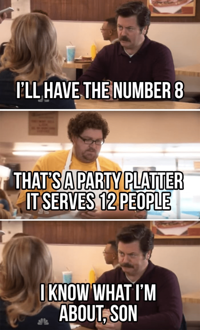 Internet meme - I'LL HAVE THE NUMBER 8 THAT'SA PARTY PLATTER IT SERVES 12 PEOPLE I KNOW WHAT I'M ABOUT, SON