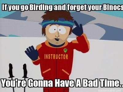 Cartoon - If you go Birding and forget your Binocs INSTRUCTOR You're Gonna Have ABad Time.