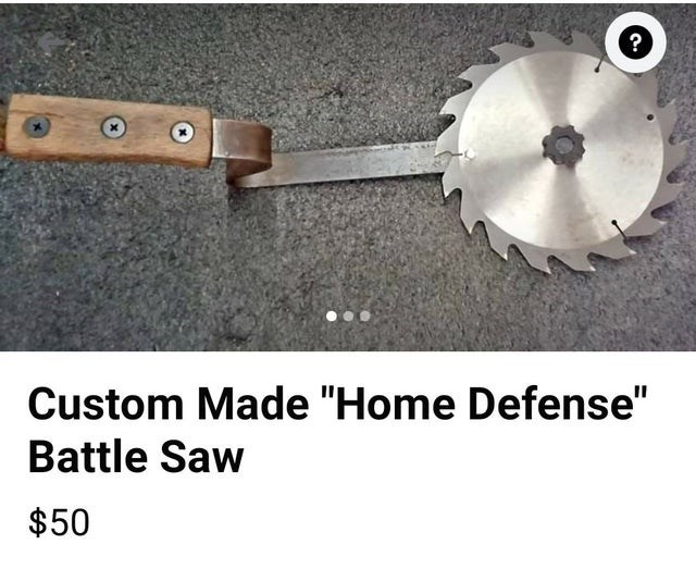"""Product - Custom Made """"Home Defense"""" Battle Saw $50"""
