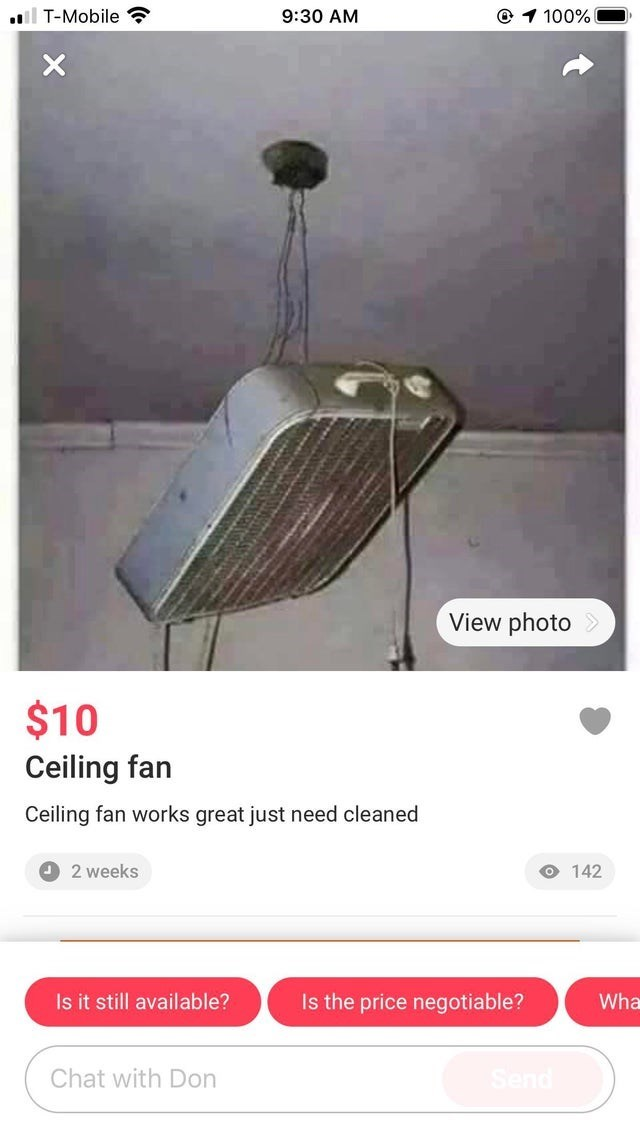 Lighting - l T-Mobile 9:30 AM @ 1 100% View photo $10 Ceiling fan Ceiling fan works great just need cleaned O 2 weeks O 142 Is it still available? Is the price negotiable? Wha Chat with Don Send