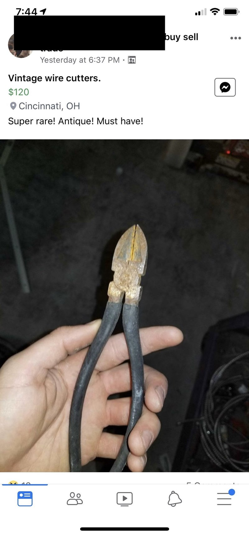 Hand - 7:44 1 buy sell Yesterday at 6:37 PM Vintage wire cutters. $120 O Cincinnati, OH Super rare! Antique! Must have!