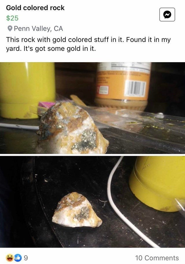 Food - Gold colored rock $25 O Penn Valley, CA This rock with gold colored stuff in it. Found it in my yard. It's got some gold in it. 10 Comments