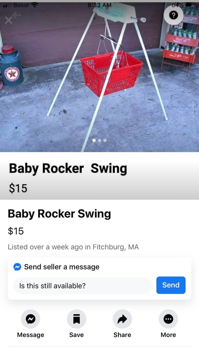 Text - a Boost 8:33 AM CocaCola Baby Rocker Swing $15 Baby Rocker Swing $15 Listed over a week ago in Fitchburg, MA Send seller a message Is this still available? Send ... Message Save Share More