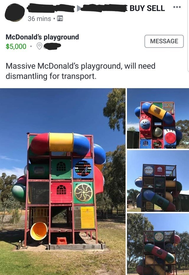 Product - BUY SELL 36 mins • R McDonald's playground $5,000 • MESSAGE Massive McDonald's playground, will need dismantling for transport.