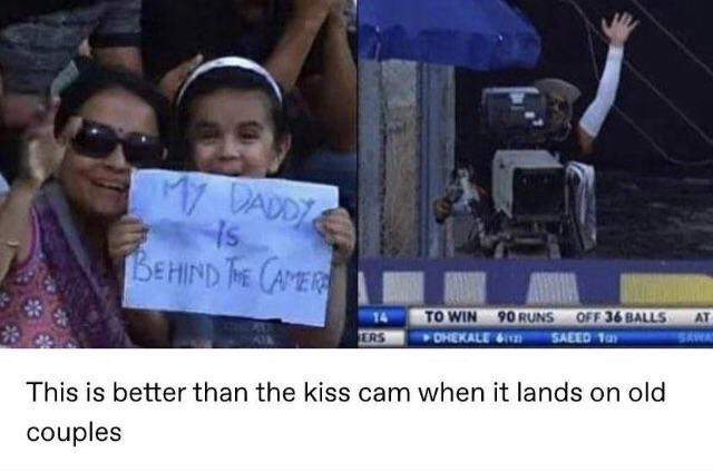 Product - My DADDY Is BEHIND HE CAPER TO WIN 90 RUNS OFF 36 BALLS OHEKALE 14 AT ERS SAEED Tay SAWA This is better than the kiss cam when it lands on old couples