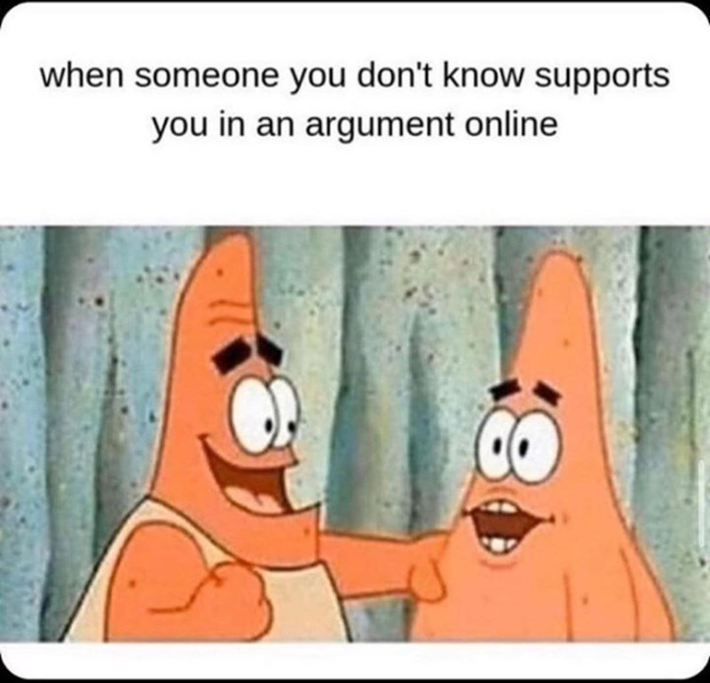 Cartoon - when someone you don't know supports you in an argument online