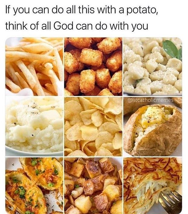 Cuisine - If you can do all this with a potato, think of all God can do with you @litcatholicmemes