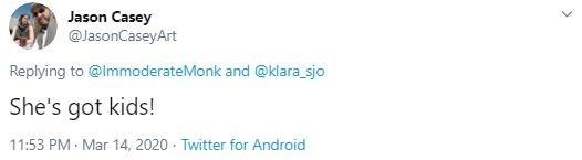 Text - Jason Casey @JasonCaseyArt Replying to @lmmoderateMonk and @klara_sjo She's got kids! 11:53 PM · Mar 14, 2020 - Twitter for Android