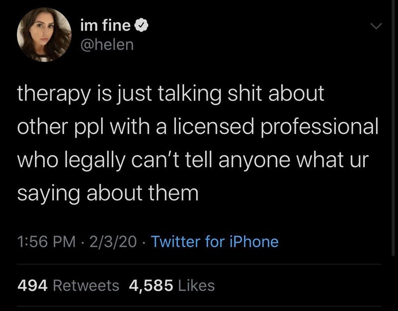 Funny tweet about how you can talk shit about people at your therapy session and the therapist legally cannot tell anyone else