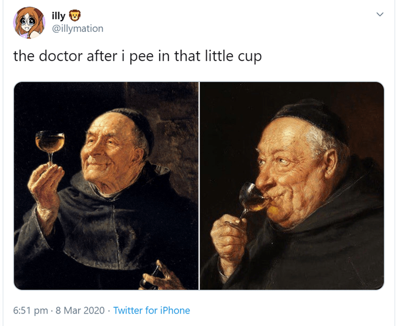 Text - illy @illymation the doctor after i pee in that little cup 6:51 pm · 8 Mar 2020 · Twitter for iPhone