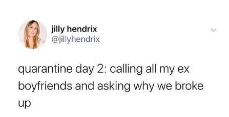 Text - jilly hendrix @jillyhendrix quarantine day 2: calling all my ex boyfriends and asking why we broke up