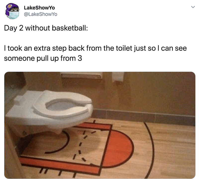 Toilet seat - LakeShowYo @LakeShowYo Day 2 without basketball: I took an extra step back from the toilet just so I can see someone pull up from 3