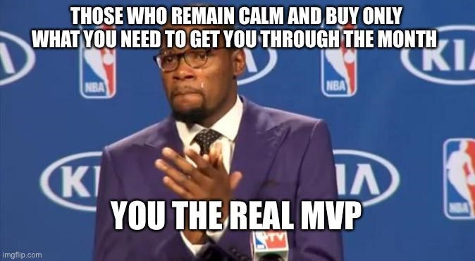 Speech - THOSE WHO REMAIN CALM AND BUY ONLY WHAT YOU NEED TO GET YOU THROUGH THE MONTH NBA NBA KI YOU THE REAL MVP imgflip.com