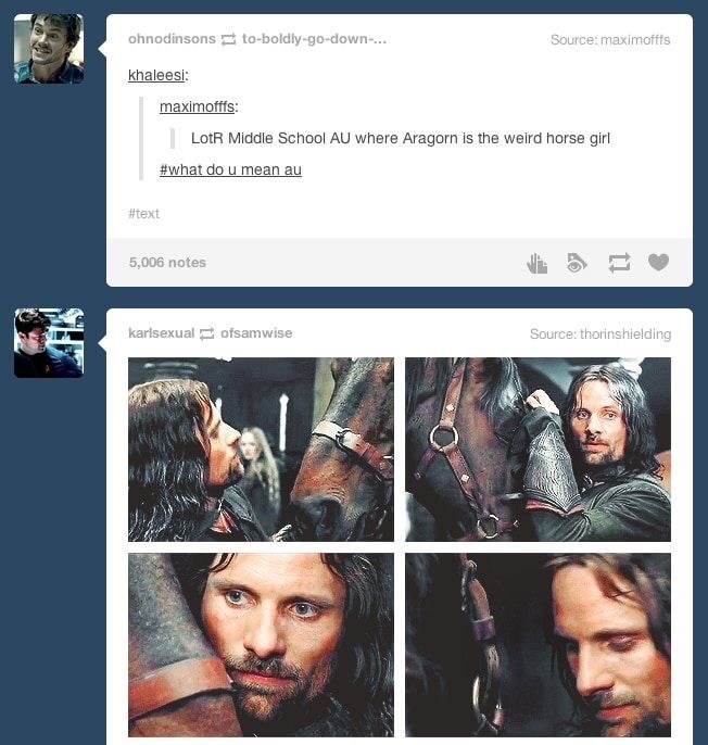 Face - ohnodinsons to-boldly-go-down-.. Source: maximofffs khaleesi: maximofffs: | LotR Middie School AU where Aragorn is the weird horse girl #what do u mean au #text 5,006 notes karlsexual E ofsamwise Source: thorinshielding