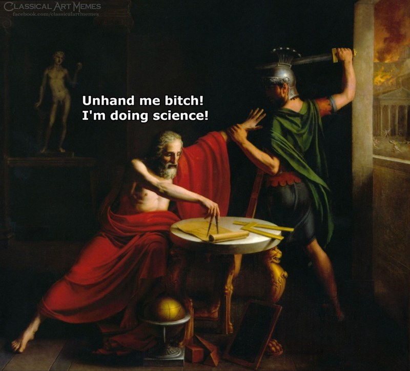 Painting - CLASSICAL ART MEMES facebook.com/classicalartmemes Unhand me bitch! I'm doing science!