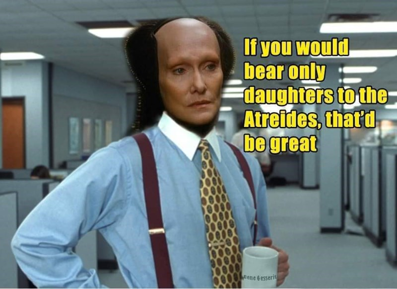 Tie - If you would bear only daughters to the Atreides, that'd be great ene Gesserit