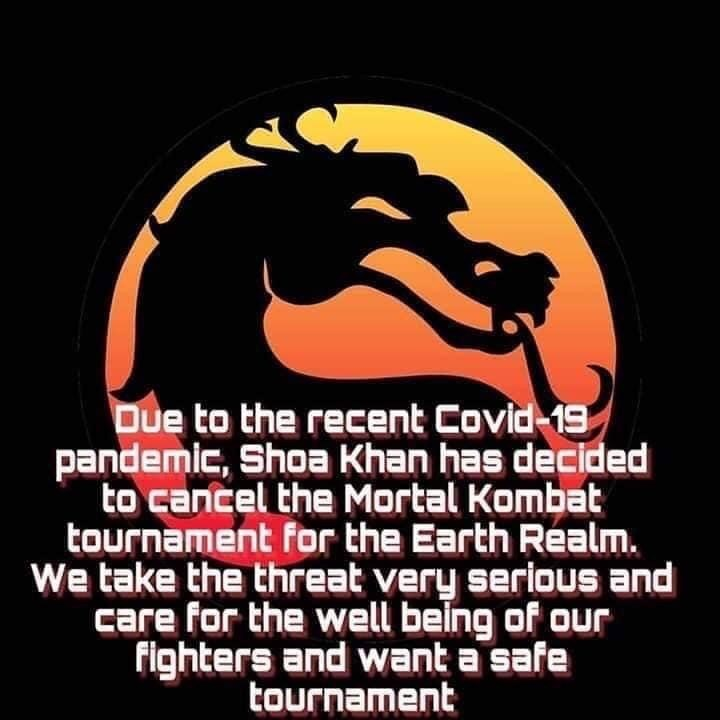 Text - Due to the recent Covid-19 pandemic, Shoa Khan has decided to cancel the Mortal Kombat tournament for the Earth Realm. We take the threat very serious and care for the well being of our fighters and want a safe tournament