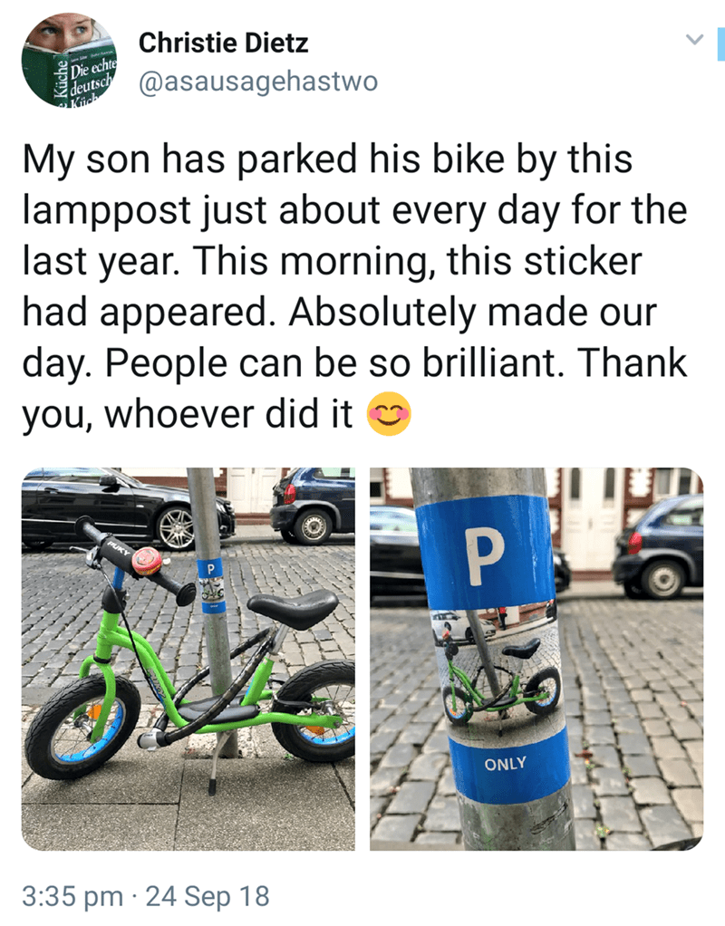 Bicycle accessory - Christie Dietz Die echte deutsch Küch @asausagehastwo My son has parked his bike by this lamppost just about every day for the last year. This morning, this sticker had appeared. Absolutely made our day. People can be so brilliant. Thank you, whoever did it o ONLY 3:35 pm · 24 Sep 18