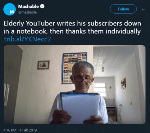 Text - Text - Mashable Follow M @mashable Elderly YouTuber writes his subscribers down in a notebook, then thanks them individually trib.al/YKNecc2 4:16 PM - 4 Feb 2019