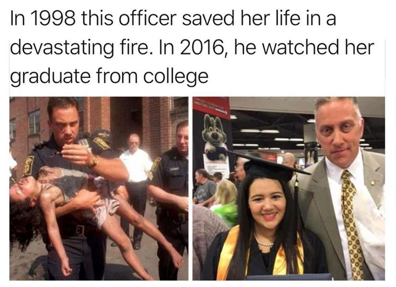 Text - Human - In 1998 this officer saved her life in a devastating fire. In 2016, he watched her graduate from college