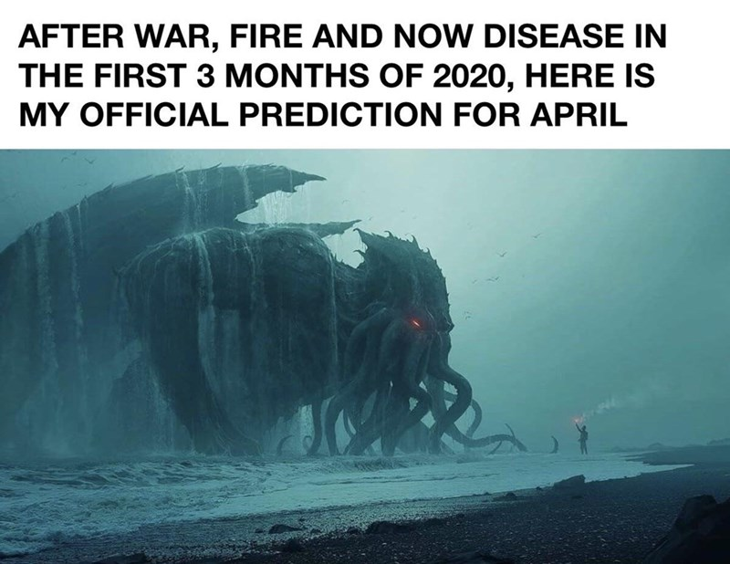 Adaptation - AFTER WAR, FIRE AND NOW DISEASE IN THE FIRST 3 MONTHS OF 2020, HERE IS MY OFFICIAL PREDICTION FOR APRIL