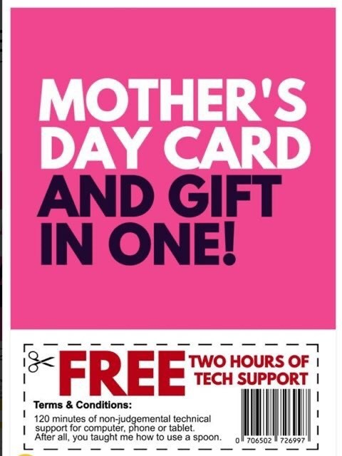 Text - Text - MOTHER'S DAY CARD AND GIFT IN ONE! *FREE TWO HOURS OF I TECH SUPPORT I Terms & Conditions: 120 minutes of non-judgemental technical | support for computer, phone or tablet. After all, you taught me how to use a spoon. O 706502 726997